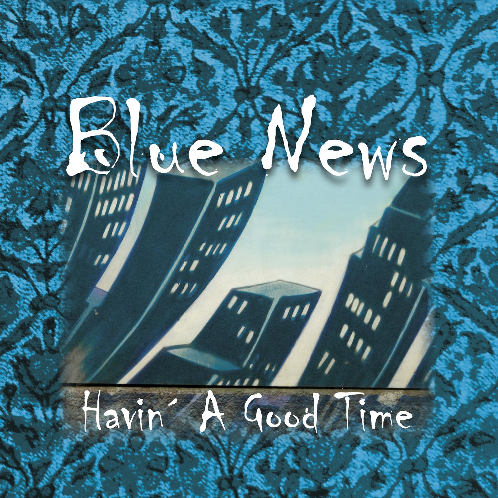 Blue News - Havin´ A Good Time