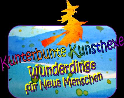 Kunterbunte Kunsthexe - Wunderdinge für Neue Menschen