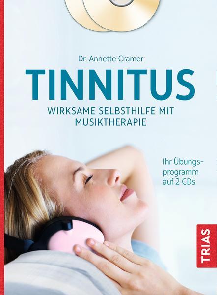 Tinnitus - Wirksame Selbsthilfe mit Musiktherapie mit 2 Übungs-CDs