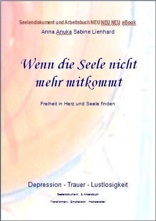 Wenn die Seele nicht mehr mitkommt - Freiheit in Herz und Seele finden. Anna Anuka Sabine Lienhard be-alive-peace-inside.de