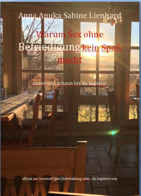 eBook Warum Sex ohne Befriedigung kein Spaß macht - Anna Anuka Sabine Lienhard http://www.be-alive-peace-inside.de