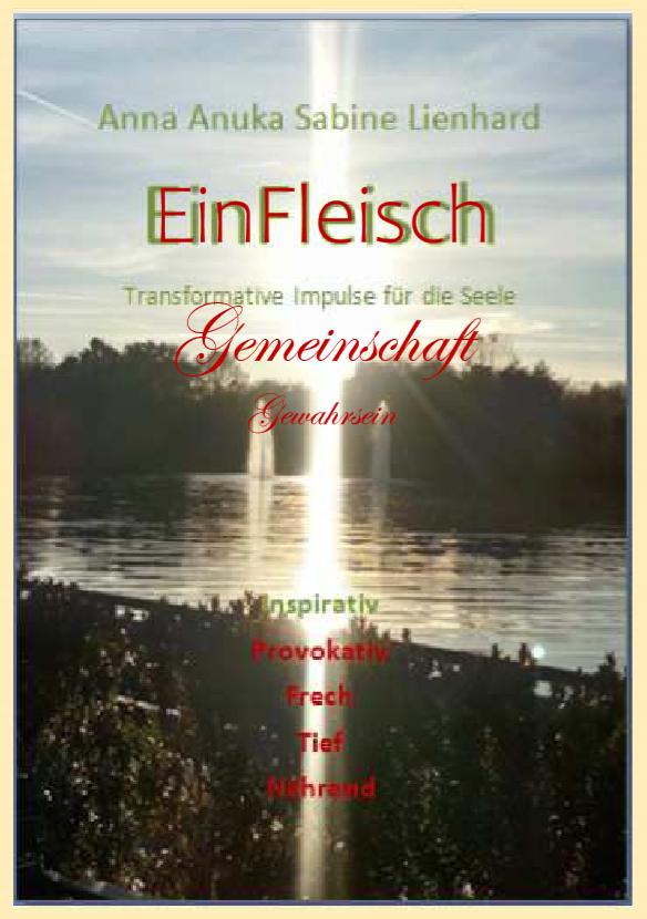 EinFleisch Gemeinschaft http://www.be-alive-peace-inside.de Anna Anuka Sabine Lienhard