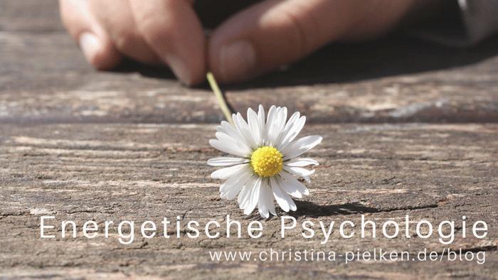 Energetische Psychologie, TFT, EFT, Psychotherapie, TCM, Energetik, Meridiane, Chakren, ganzheitlich, Akupunktur, Akupressur, Klopfakupressur