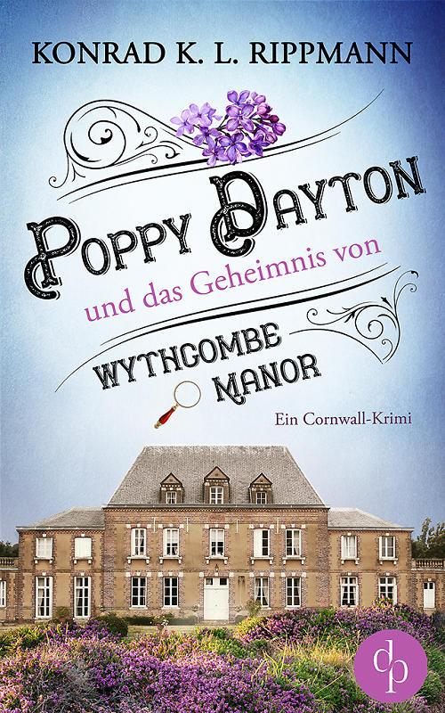 Konrad K. Rippmann: Poppy Dayton und das Geheimnis von Wythcombe Maynor