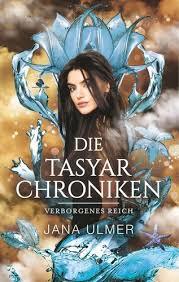 Jana Ulmer: Die Tasyar-Chroniken. Verborgenes Reich